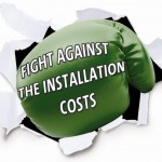 Fight the installation costs
