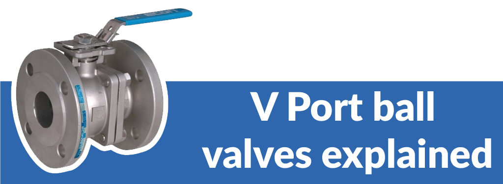V-Port Ball Valves explained